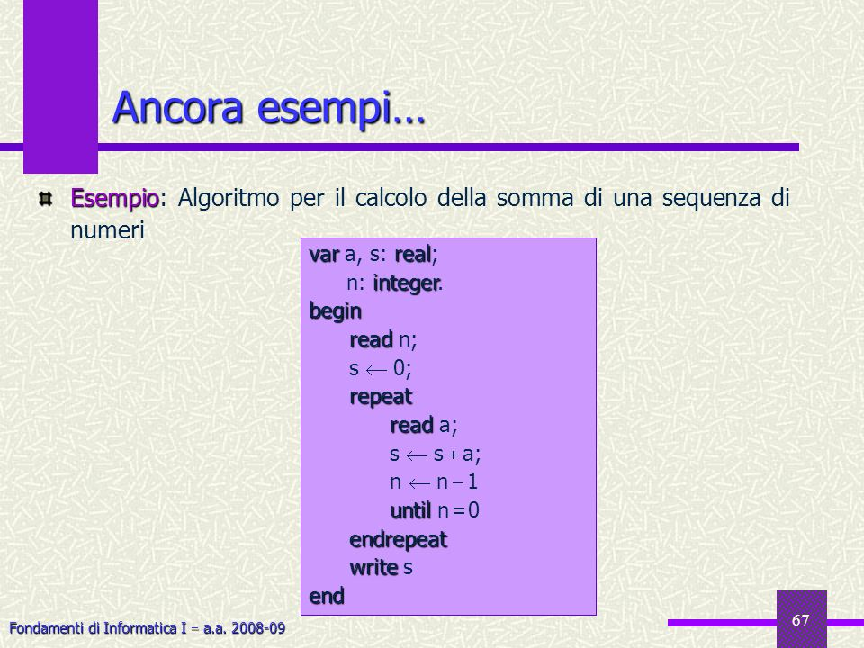 Ancora esempi… Esempio: Algoritmo per il calcolo della somma di una sequenza di numeri. var a, s: real;