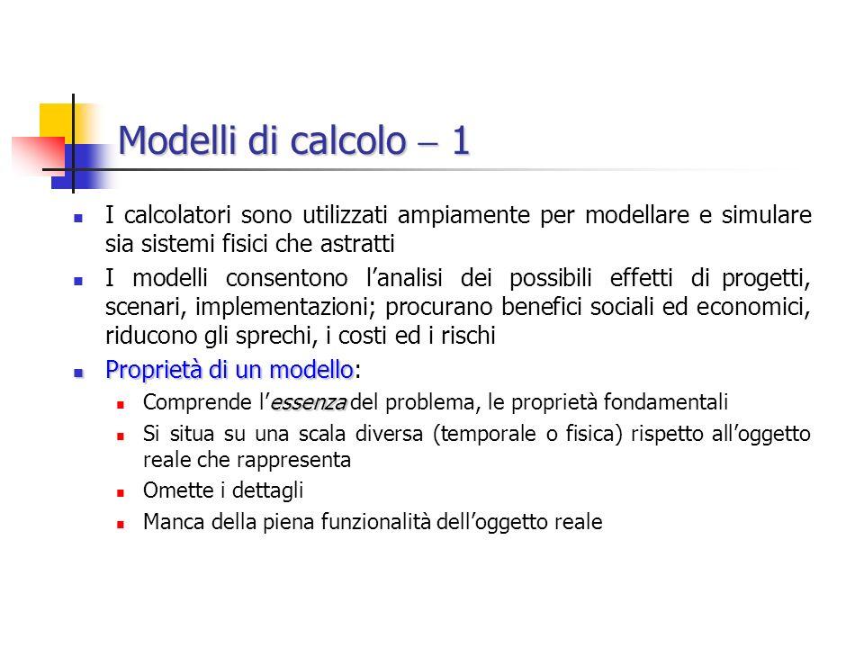 Modelli di calcolo  1 I calcolatori sono utilizzati ampiamente per modellare e simulare sia sistemi fisici che astratti.