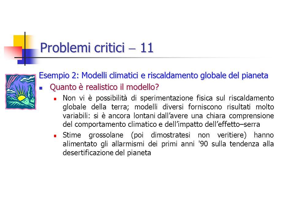 Problemi critici  11 Esempio 2: Modelli climatici e riscaldamento globale del pianeta. Quanto è realistico il modello