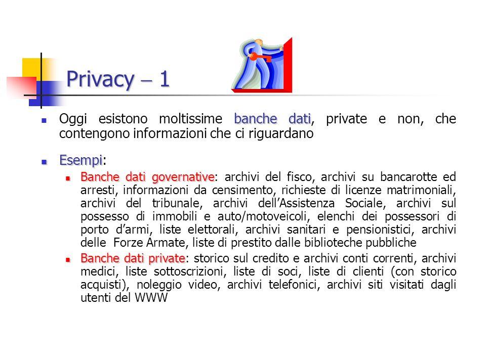 Privacy  1 Oggi esistono moltissime banche dati, private e non, che contengono informazioni che ci riguardano.