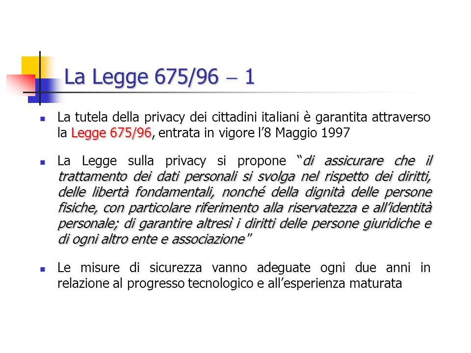 La Legge 675/96  1 La tutela della privacy dei cittadini italiani è garantita attraverso la Legge 675/96, entrata in vigore l'8 Maggio 1997.