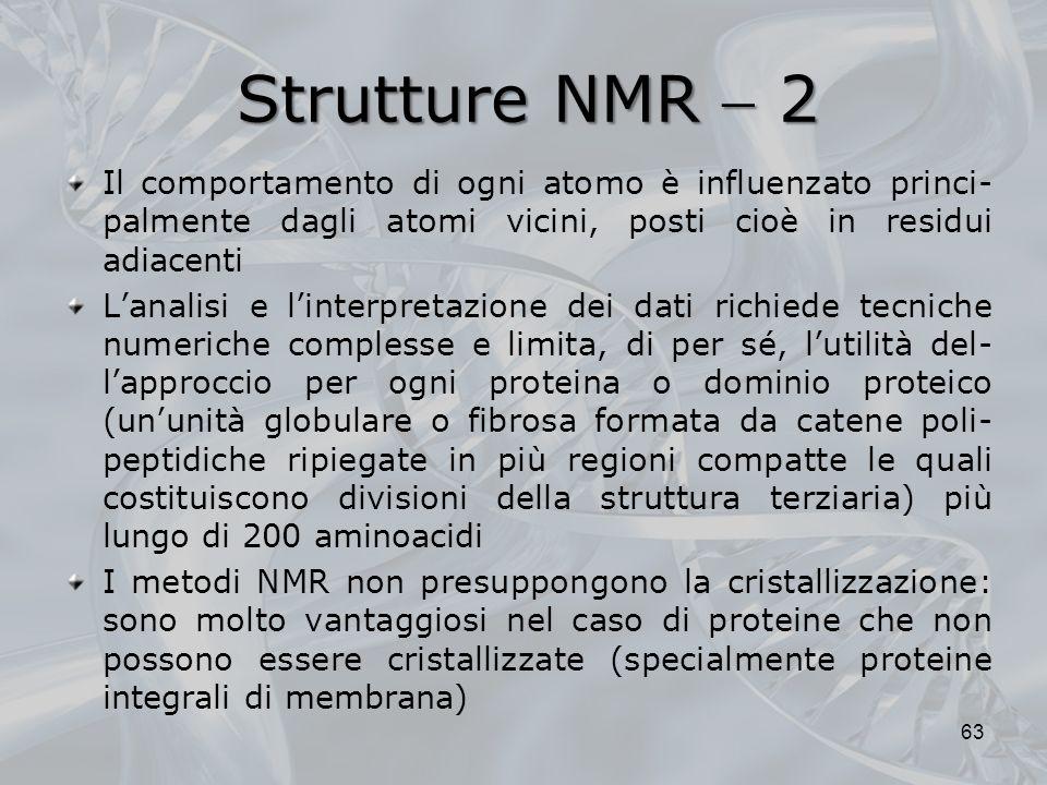Strutture NMR  2 Il comportamento di ogni atomo è influenzato princi-palmente dagli atomi vicini, posti cioè in residui adiacenti.