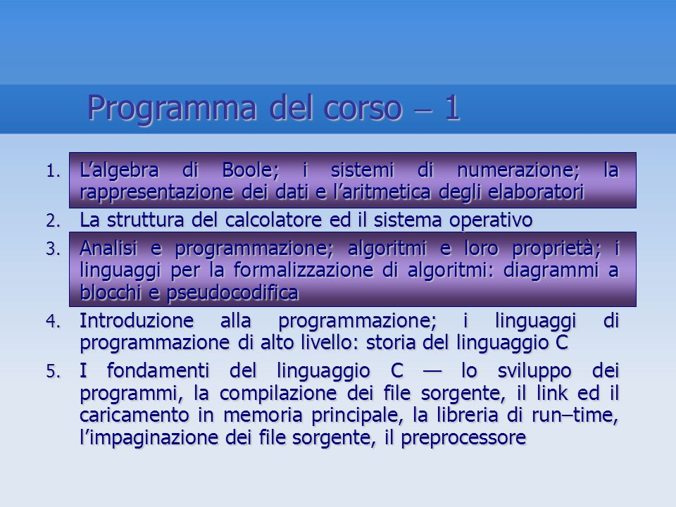 Programma del corso  1L'algebra di Boole; i sistemi di numerazione; la rappresentazione dei dati e l'aritmetica degli elaboratori.