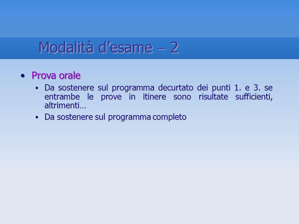Modalità d'esame  2 Prova orale
