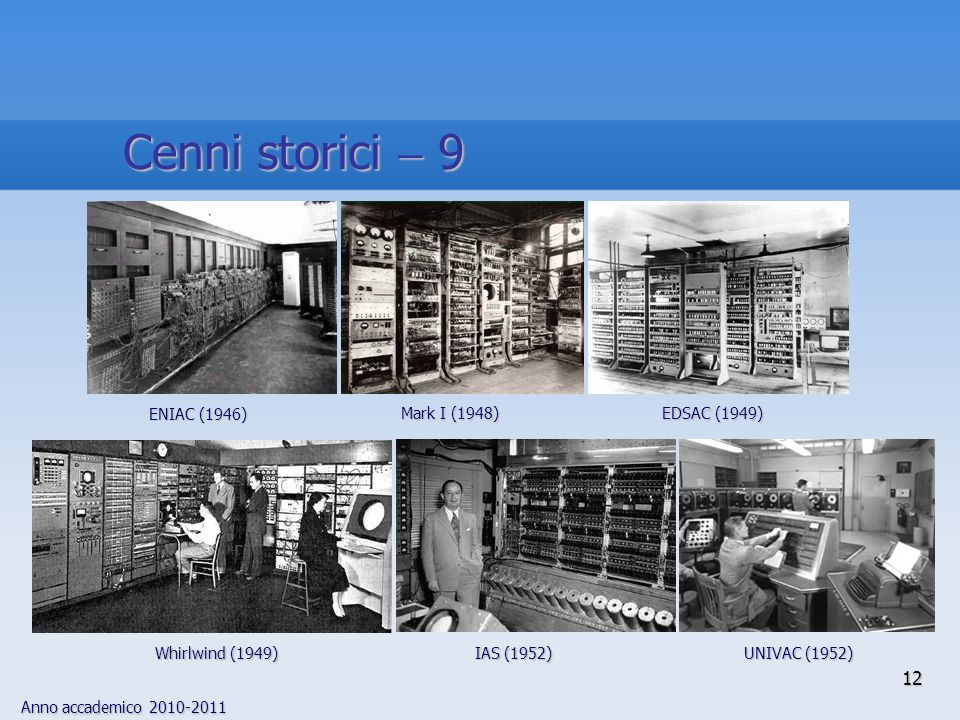 Cenni storici  9 EDSAC (1949) ENIAC (1946) Mark I (1948)