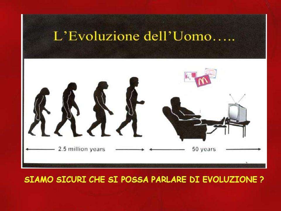 SIAMO SICURI CHE SI POSSA PARLARE DI EVOLUZIONE