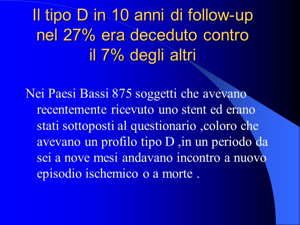 Il tipo D in 10 anni di follow-up nel 27% era deceduto contro il 7% degli altri