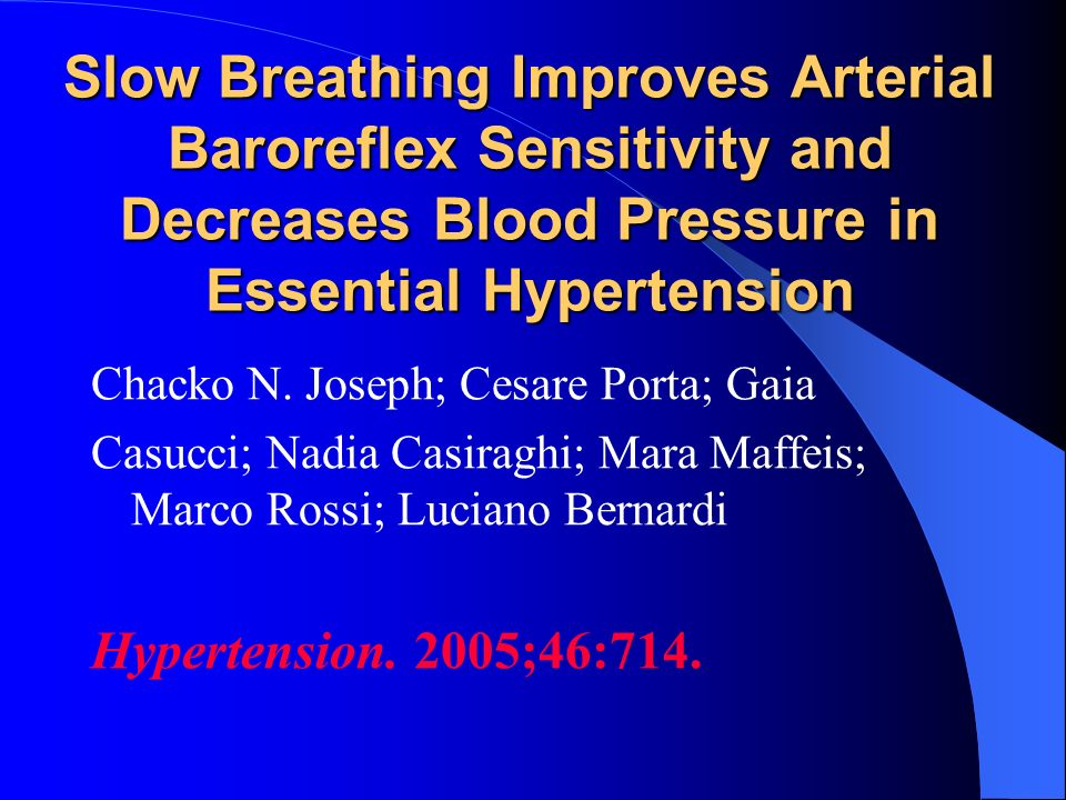 Slow Breathing Improves Arterial Baroreflex Sensitivity and Decreases Blood Pressure in Essential Hypertension