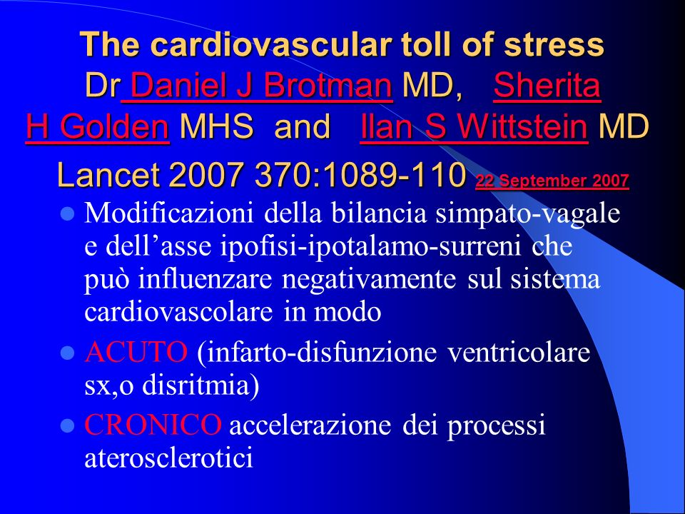 The cardiovascular toll of stress Dr Daniel J Brotman MD, Sherita H Golden MHS and Ilan S Wittstein MD Lancet 2007 370:1089-110 22 September 2007