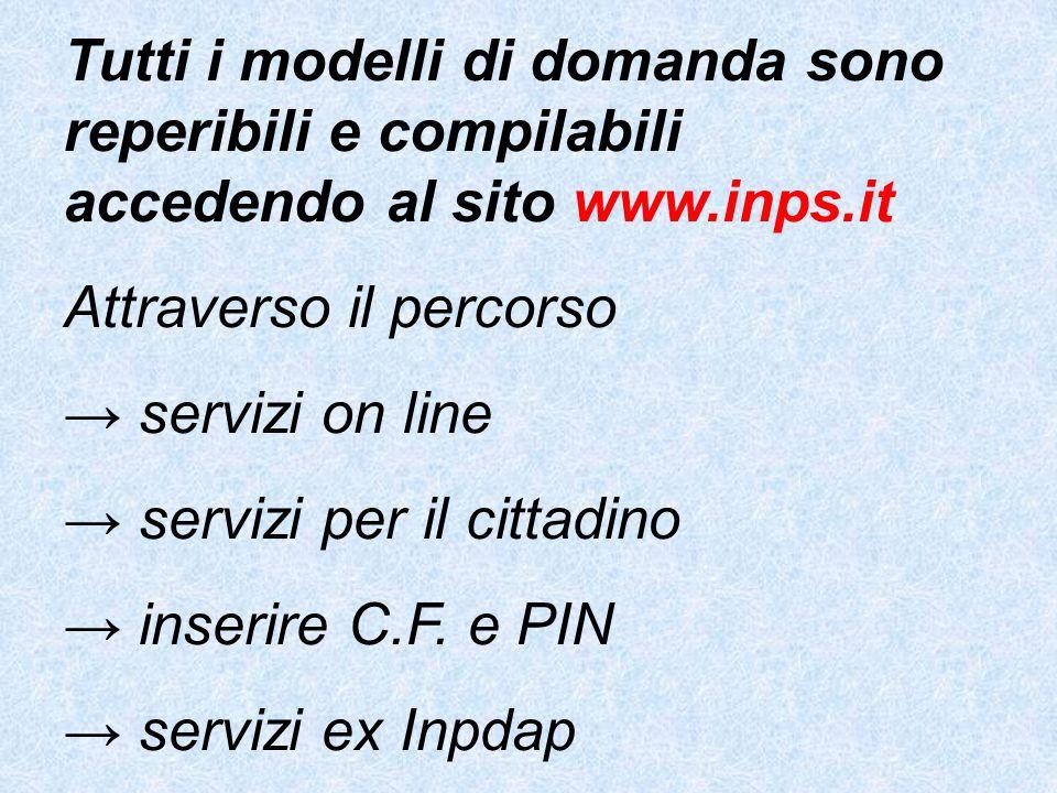 Tutti i modelli di domanda sono reperibili e compilabili accedendo al sito www.inps.it