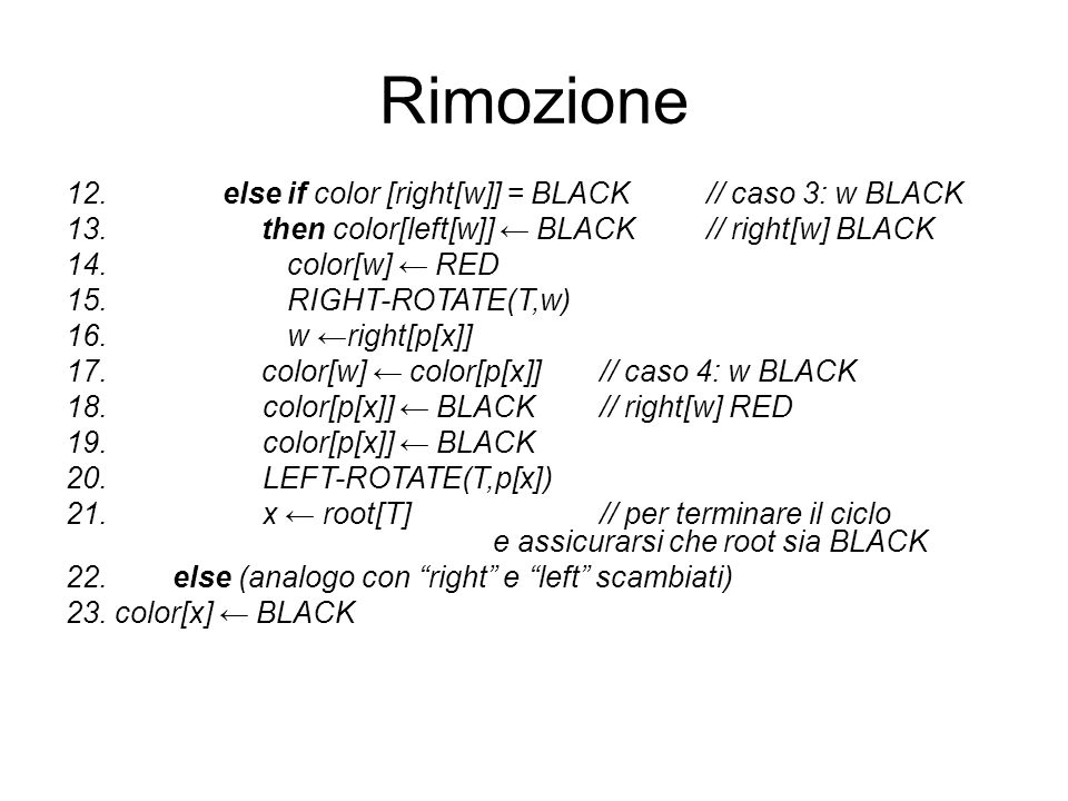Rimozione else if color [right[w]] = BLACK // caso 3: w BLACK