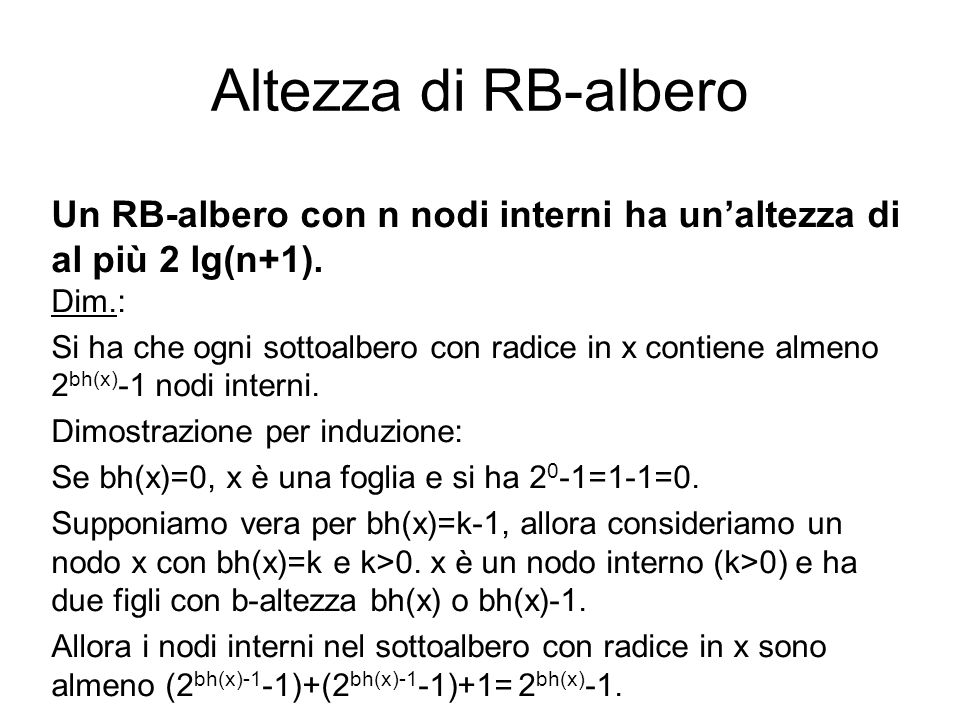 Altezza di RB-albero Un RB-albero con n nodi interni ha un'altezza di al più 2 lg(n+1). Dim.: