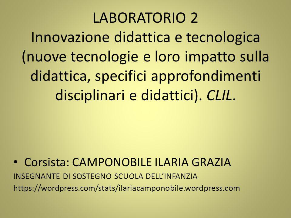 LABORATORIO 2 Innovazione didattica e tecnologica (nuove tecnologie e loro impatto sulla didattica, specifici approfondimenti disciplinari e didattici). CLIL.