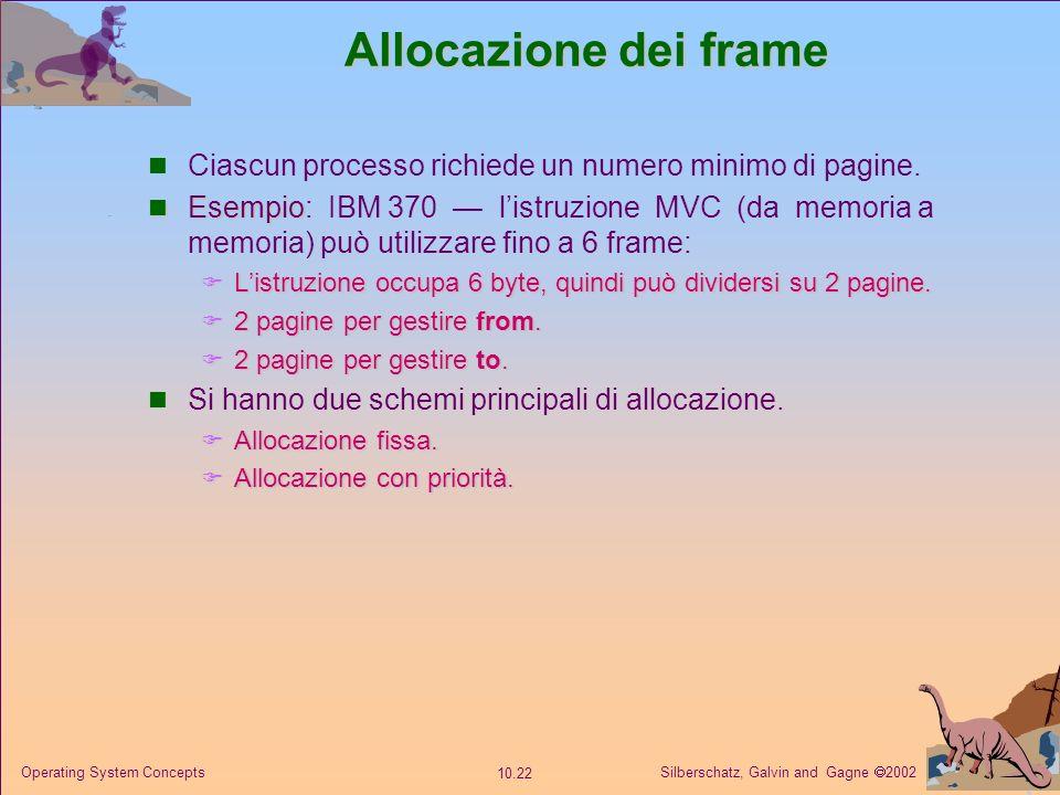 Allocazione dei frame Ciascun processo richiede un numero minimo di pagine.