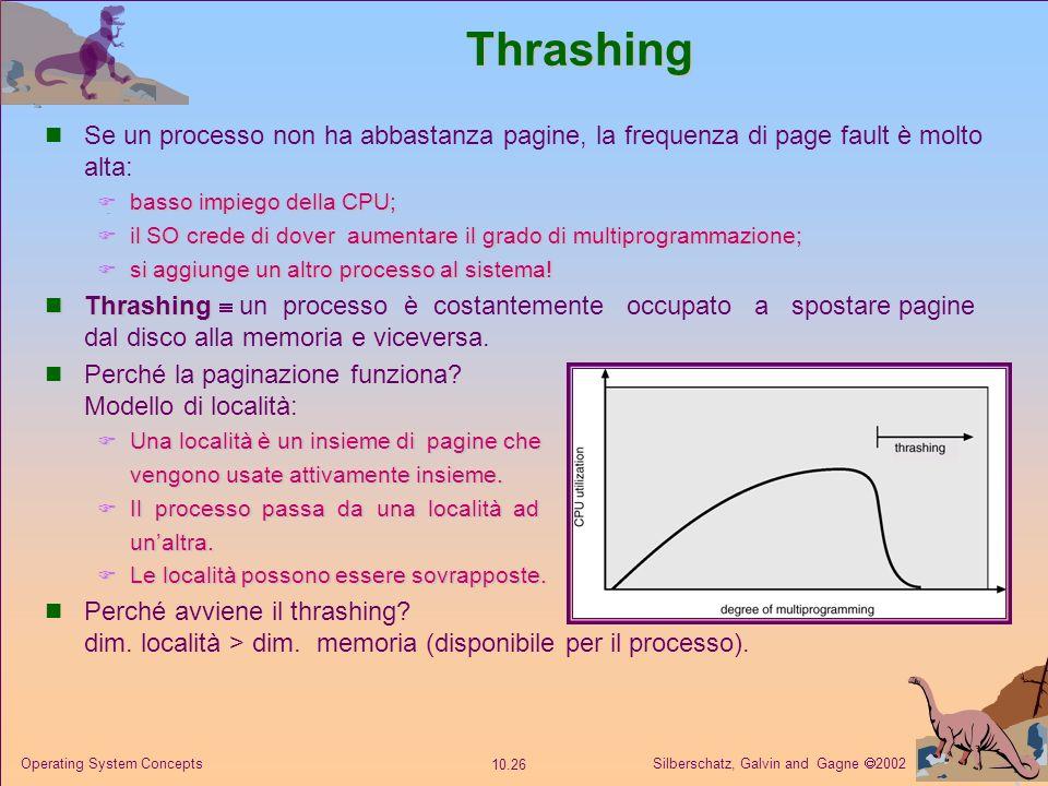 ThrashingSe un processo non ha abbastanza pagine, la frequenza di page fault è molto alta: basso impiego della CPU;