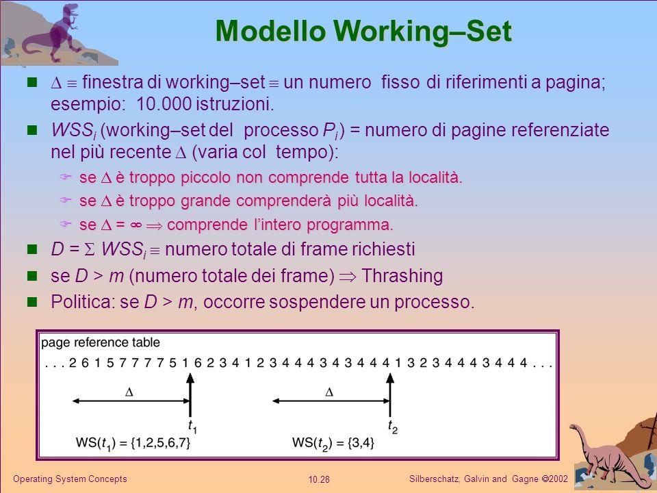 Modello Working–Set   finestra di working–set  un numero fisso di riferimenti a pagina; esempio: 10.000 istruzioni.