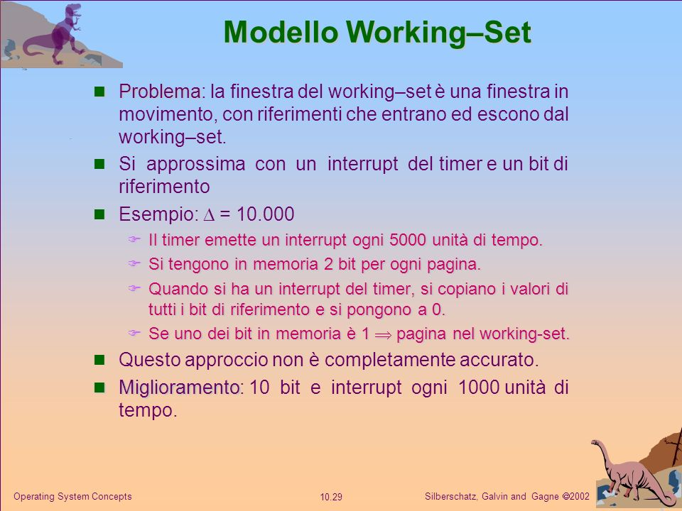 Modello Working–Set Problema: la finestra del working–set è una finestra in movimento, con riferimenti che entrano ed escono dal working–set.