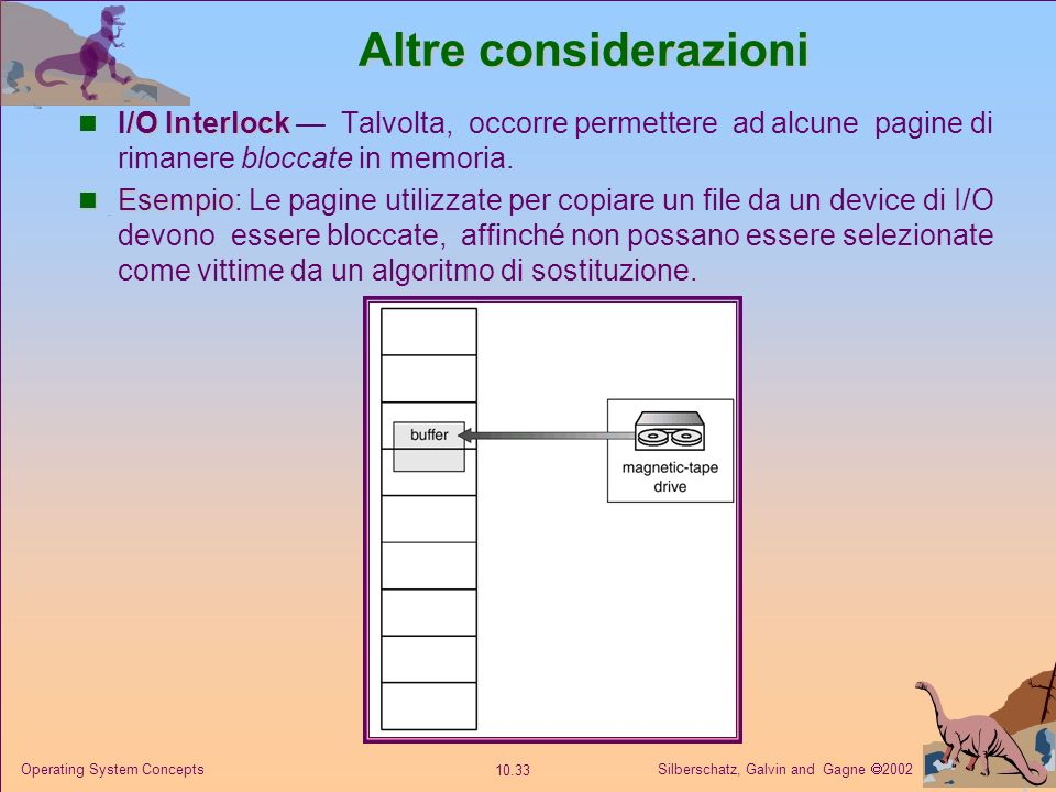 Altre considerazioni I/O Interlock — Talvolta, occorre permettere ad alcune pagine di rimanere bloccate in memoria.