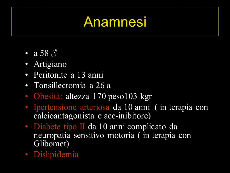 Anamnesi a 58 ♂ Artigiano Peritonite a 13 anni Tonsillectomia a 26 a