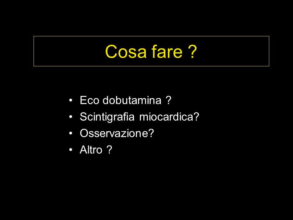 Cosa fare Eco dobutamina Scintigrafia miocardica Osservazione
