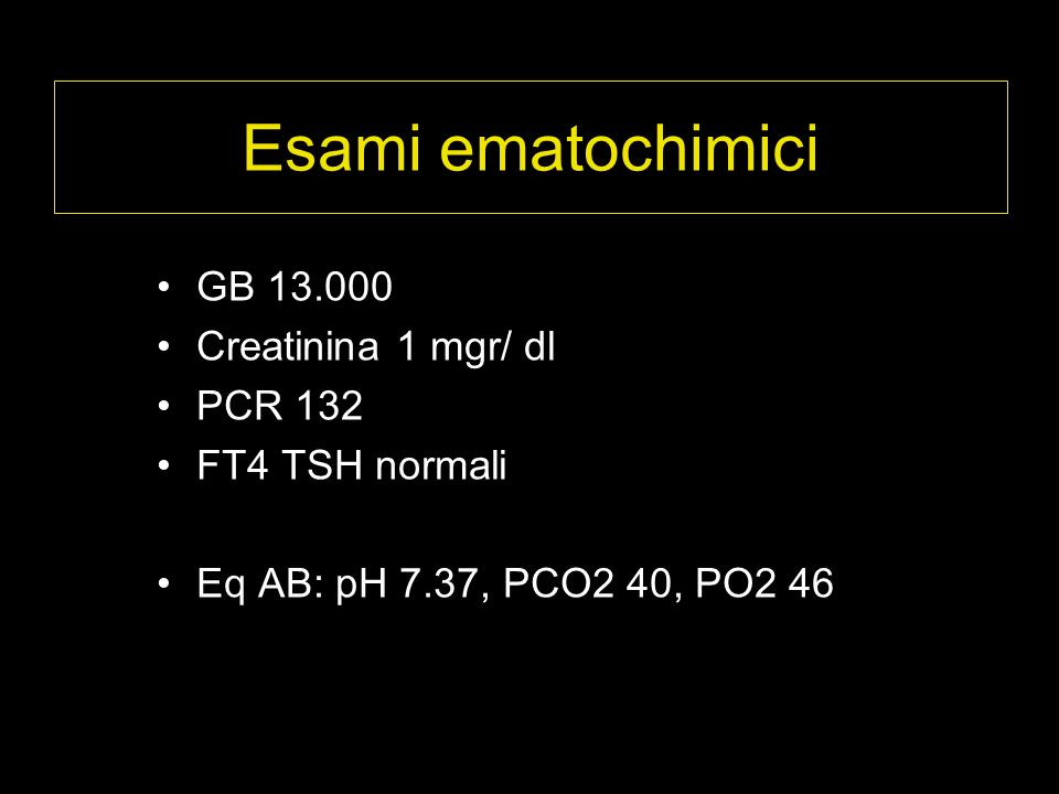 Esami ematochimici GB 13.000 Creatinina 1 mgr/ dl PCR 132