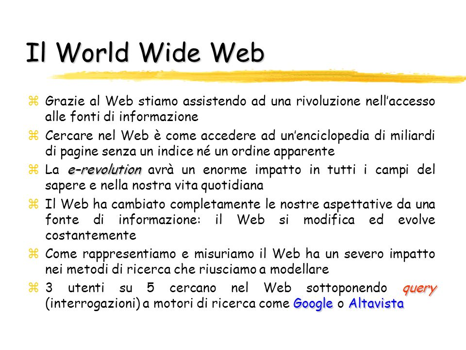 Il World Wide Web Grazie al Web stiamo assistendo ad una rivoluzione nell'accesso alle fonti di informazione.