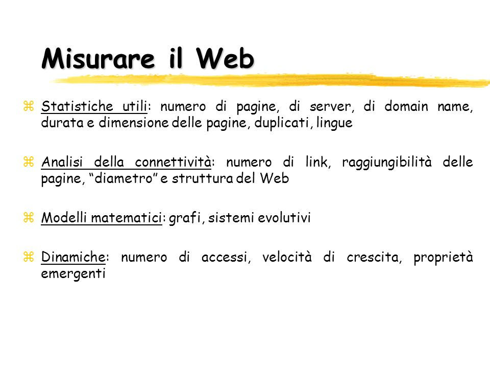 Misurare il Web Statistiche utili: numero di pagine, di server, di domain name, durata e dimensione delle pagine, duplicati, lingue.