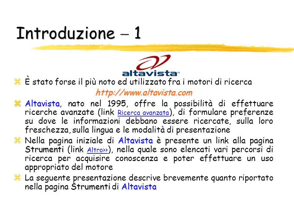 Introduzione  1 È stato forse il più noto ed utilizzato fra i motori di ricerca. http://www.altavista.com.