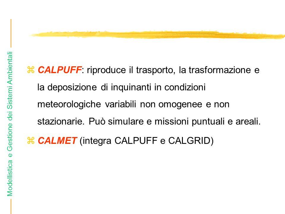 CALPUFF: riproduce il trasporto, la trasformazione e la deposizione di inquinanti in condizioni meteorologiche variabili non omogenee e non stazionarie. Può simulare e missioni puntuali e areali.