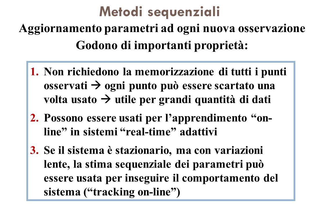 Metodi sequenziali Aggiornamento parametri ad ogni nuova osservazione