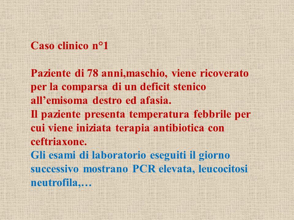 Caso clinico n°1 Paziente di 78 anni,maschio, viene ricoverato per la comparsa di un deficit stenico all'emisoma destro ed afasia.