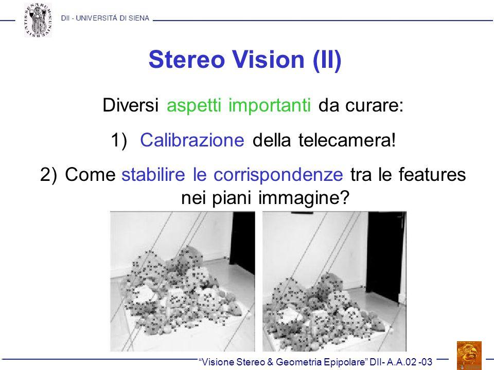Stereo Vision (II) Diversi aspetti importanti da curare: