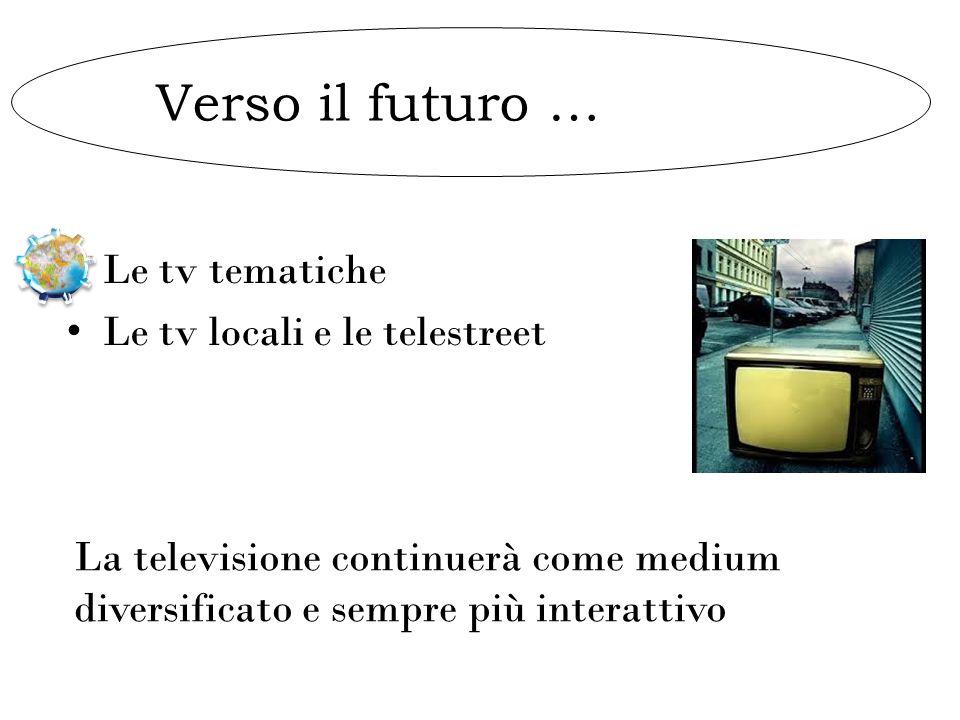 Verso il futuro … Le tv tematiche Le tv locali e le telestreet