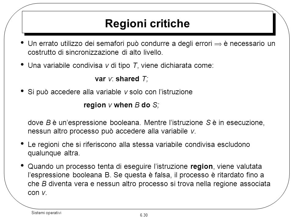 Regioni critiche Un errato utilizzo dei semafori può condurre a degli errori  è necessario un costrutto di sincronizzazione di alto livello.
