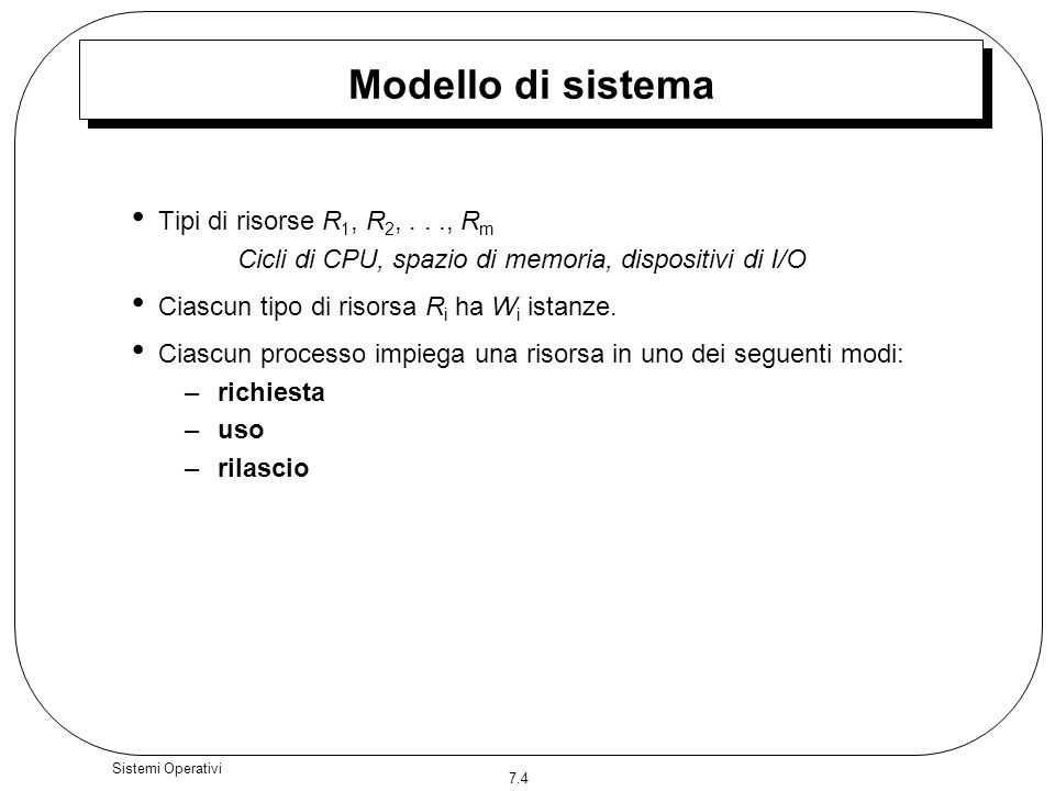 Modello di sistema Tipi di risorse R1, R2, . . ., Rm