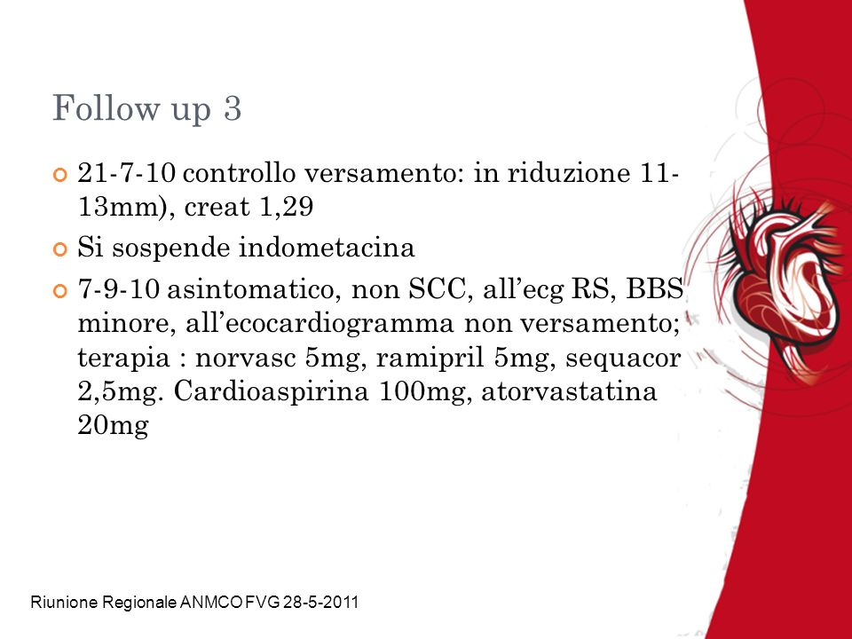 Follow up 3 21-7-10 controllo versamento: in riduzione 11- 13mm), creat 1,29. Si sospende indometacina.