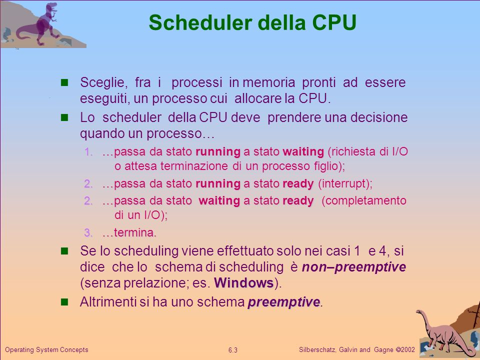 Scheduler della CPU Sceglie, fra i processi in memoria pronti ad essere eseguiti, un processo cui allocare la CPU.
