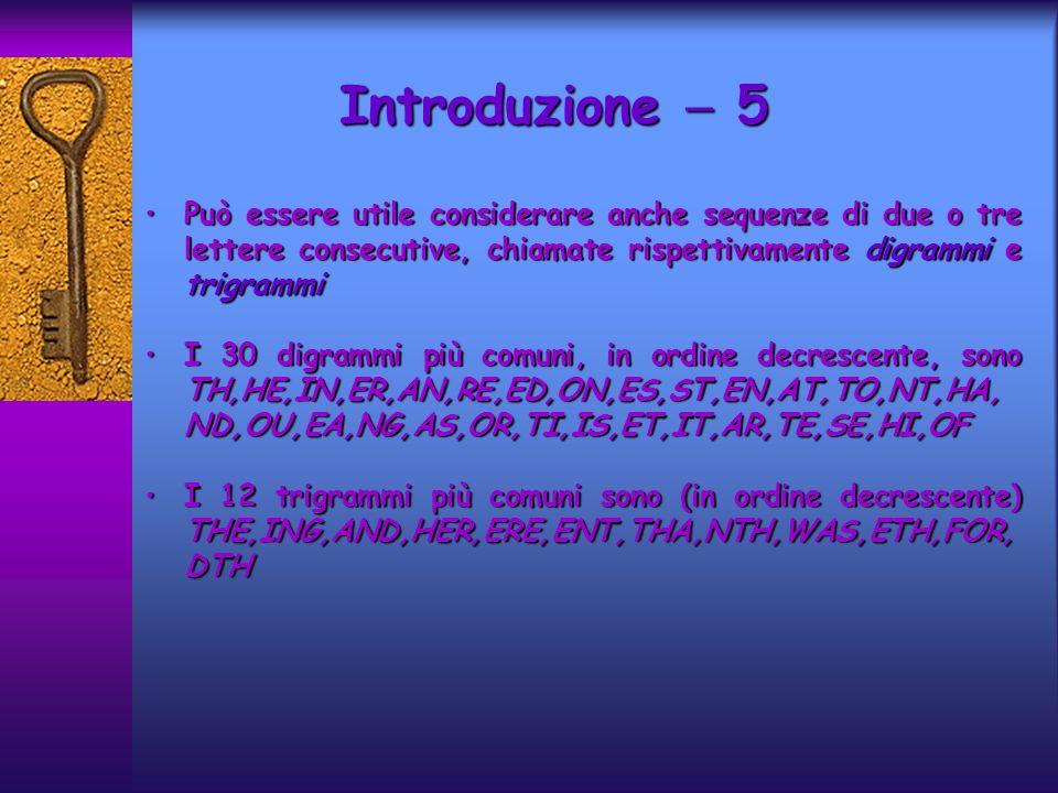 Introduzione  5 Può essere utile considerare anche sequenze di due o tre lettere consecutive, chiamate rispettivamente digrammi e trigrammi.