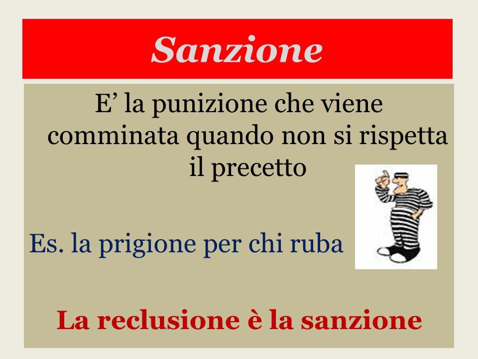 Sanzione E' la punizione che viene comminata quando non si rispetta il precetto Es.