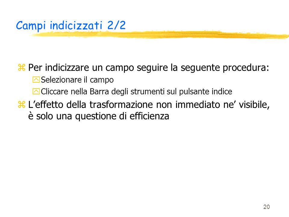 Campi indicizzati 2/2 Per indicizzare un campo seguire la seguente procedura: Selezionare il campo.