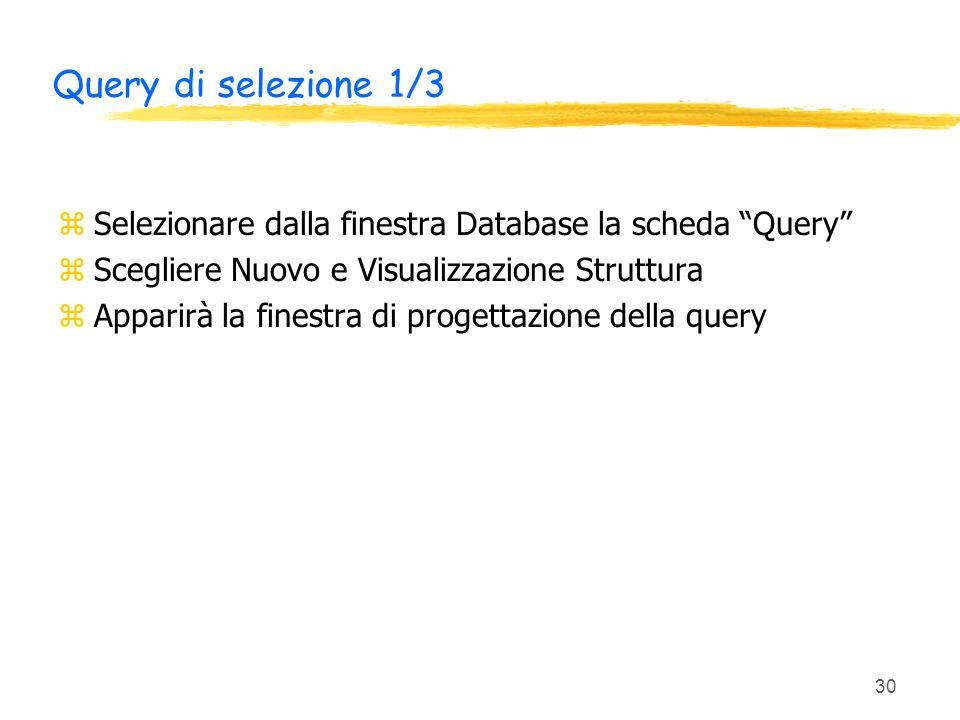 Query di selezione 1/3 Selezionare dalla finestra Database la scheda Query Scegliere Nuovo e Visualizzazione Struttura.