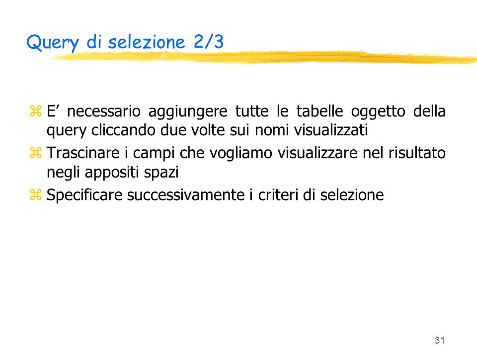 Query di selezione 2/3 E' necessario aggiungere tutte le tabelle oggetto della query cliccando due volte sui nomi visualizzati.