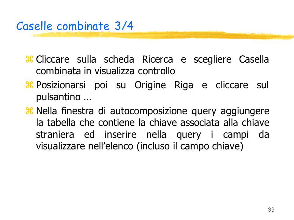 Caselle combinate 3/4 Cliccare sulla scheda Ricerca e scegliere Casella combinata in visualizza controllo.
