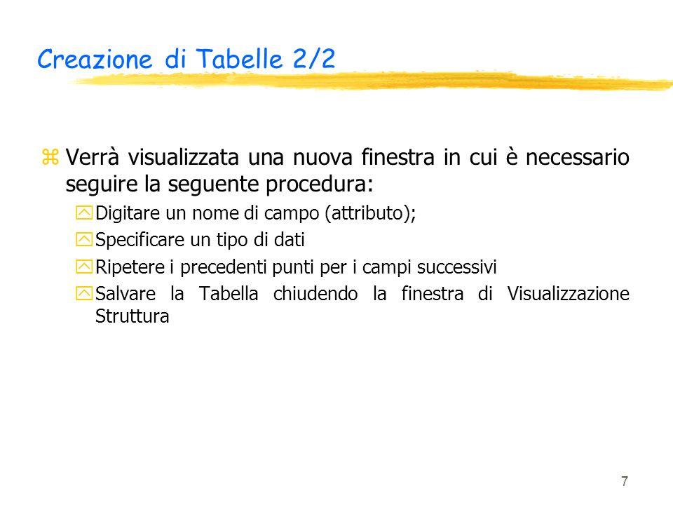 Creazione di Tabelle 2/2 Verrà visualizzata una nuova finestra in cui è necessario seguire la seguente procedura: