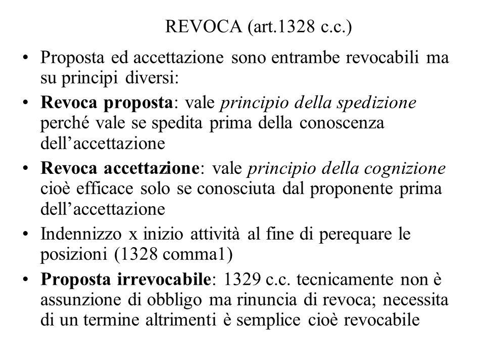 REVOCA (art.1328 c.c.) Proposta ed accettazione sono entrambe revocabili ma su principi diversi: