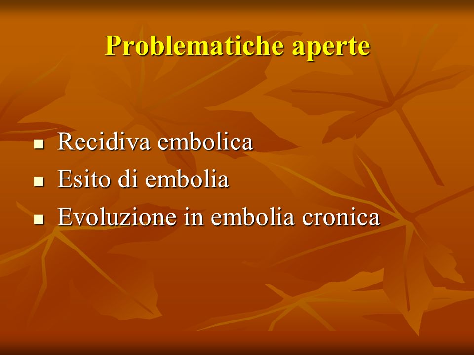 Problematiche aperte Recidiva embolica Esito di embolia