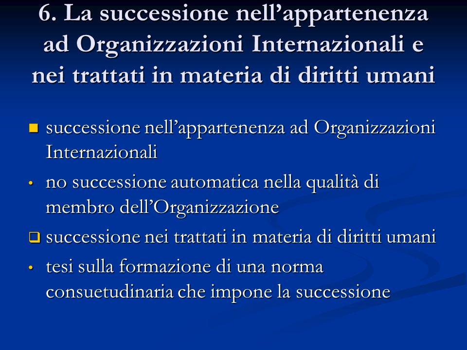 6. La successione nell'appartenenza ad Organizzazioni Internazionali e nei trattati in materia di diritti umani