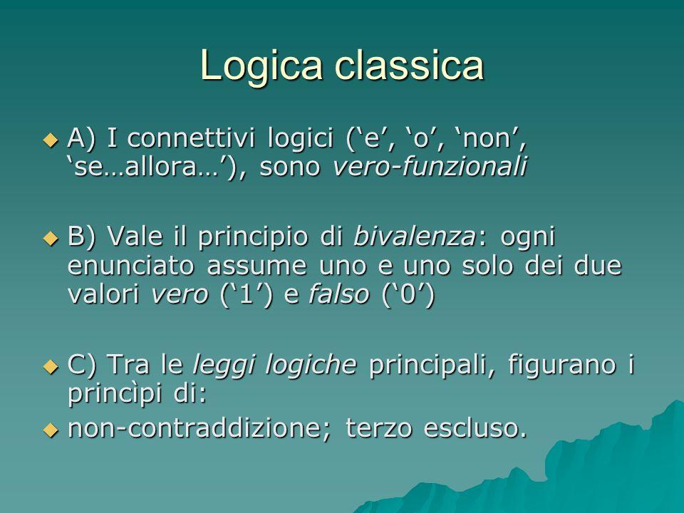 Logica classica A) I connettivi logici ('e', 'o', 'non', 'se…allora…'), sono vero-funzionali.