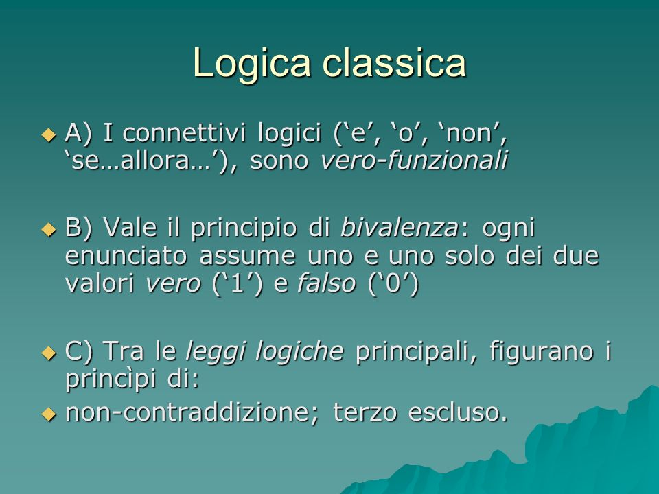 Logica classicaA) I connettivi logici ('e', 'o', 'non', 'se…allora…'), sono vero-funzionali.