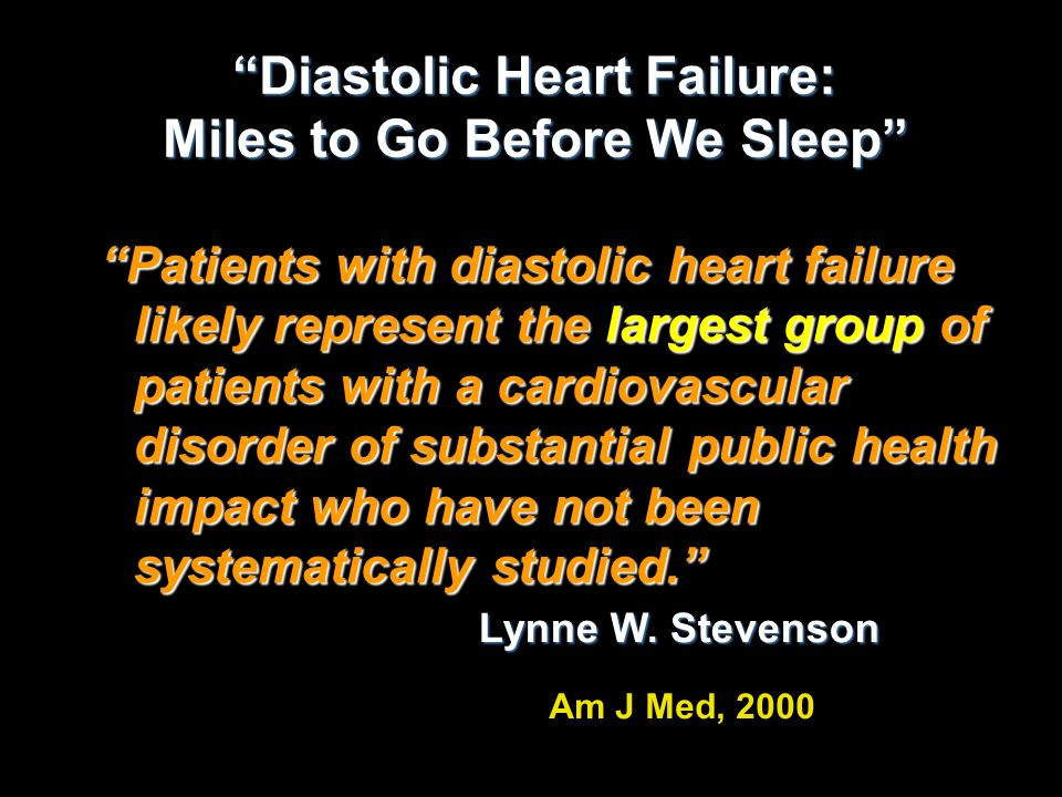 Diastolic Heart Failure: Miles to Go Before We Sleep